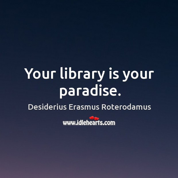 Your library is your paradise. Image