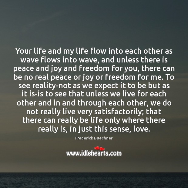 Your life and my life flow into each other as wave flows Frederick Buechner Picture Quote