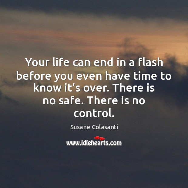 Susane Colasanti Picture Quote image saying: Your life can end in a flash before you even have time