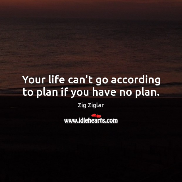 Image, Your life can't go according to plan if you have no plan.