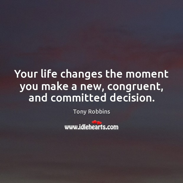 Image, Your life changes the moment you make a new, congruent, and committed decision.