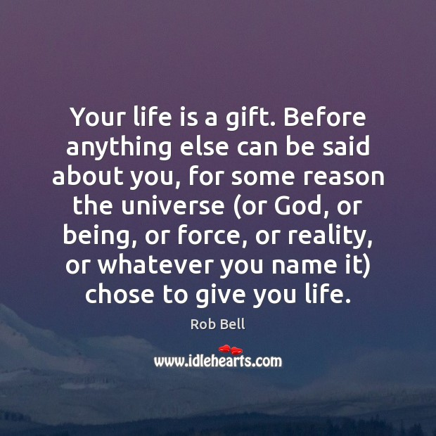 Your life is a gift. Before anything else can be said about Rob Bell Picture Quote