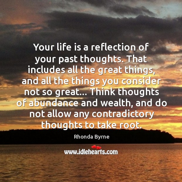 Image, Your life is a reflection of your past thoughts. That includes all