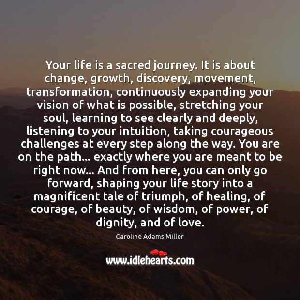 Your life is a sacred journey. It is about change, growth, discovery. Inspirational Life Quotes Image