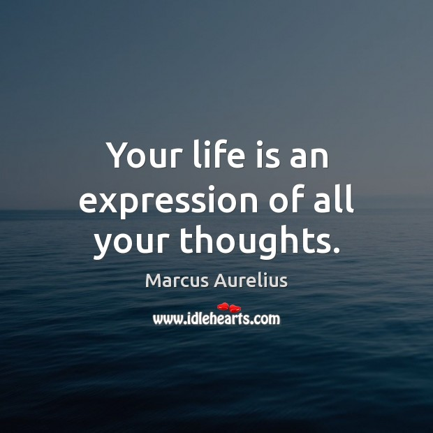 Your life is an expression of all your thoughts. Image