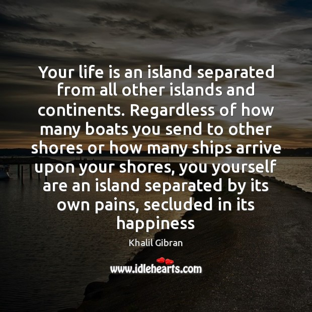 Your life is an island separated from all other islands and continents. Image