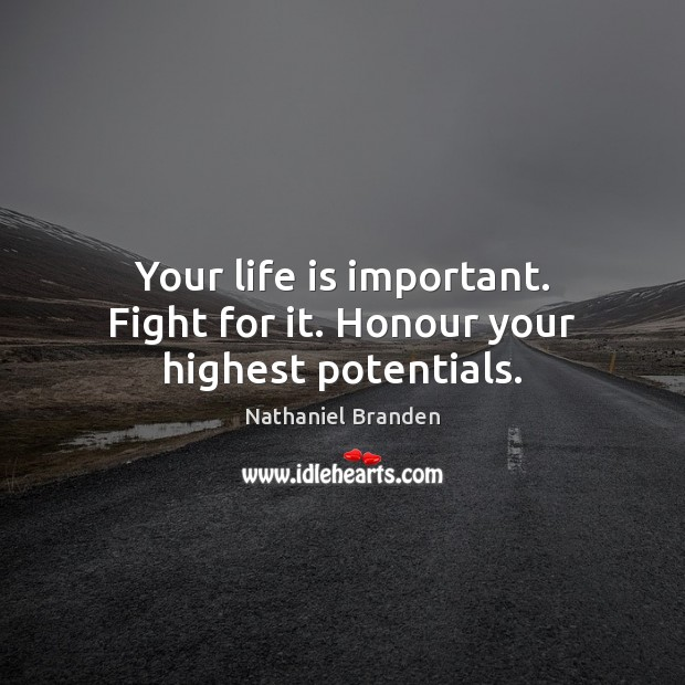 Image, Your life is important. Fight for it. Honour your highest potentials.