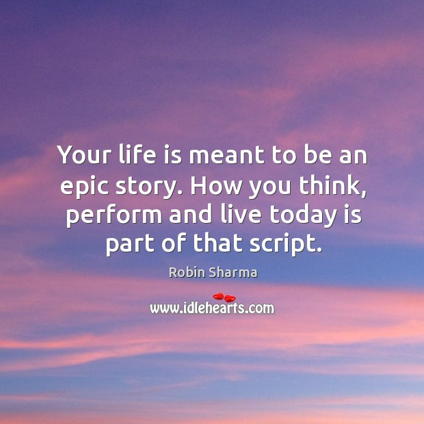 Image about Your life is meant to be an epic story. How you think,