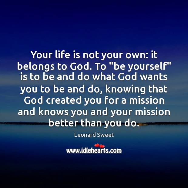 "Image, Your life is not your own: it belongs to God. To ""be"
