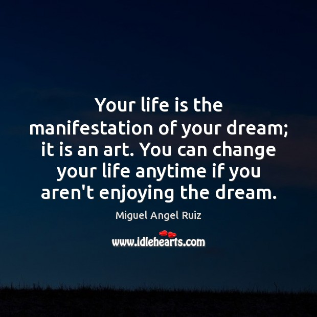 Image, Your life is the manifestation of your dream; it is an art.