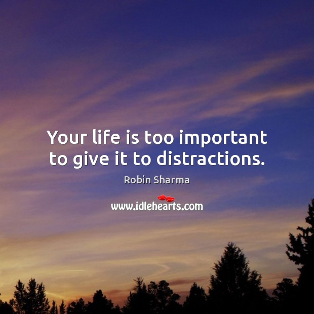 Image, Your life is too important to give it to distractions.