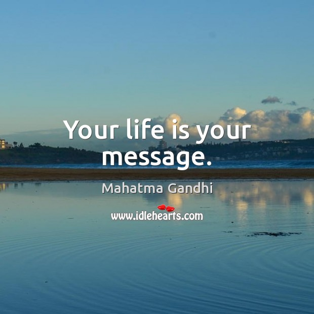 Your life is your message. Image