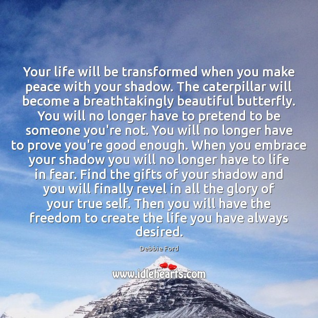 Image, Your life will be transformed when you make peace with your shadow.