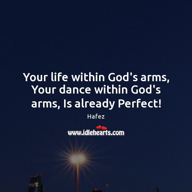 Your life within God's arms, Your dance within God's arms, Is already Perfect! Image