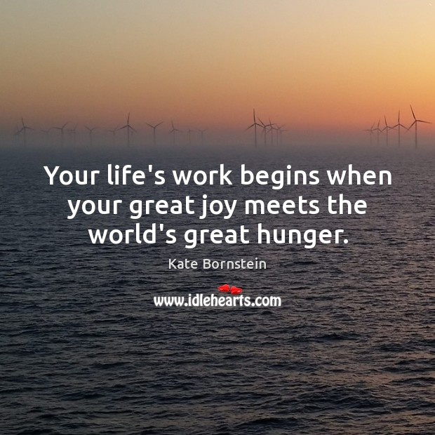 Image, Your life's work begins when your great joy meets the world's great hunger.