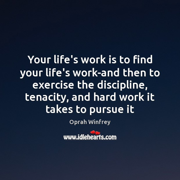Image, Your life's work is to find your life's work-and then to exercise