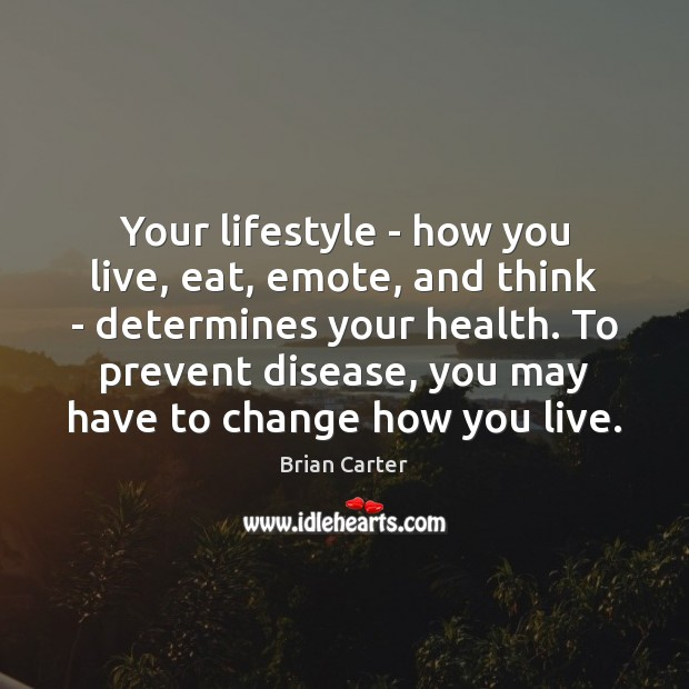 Image, Your lifestyle – how you live, eat, emote, and think – determines