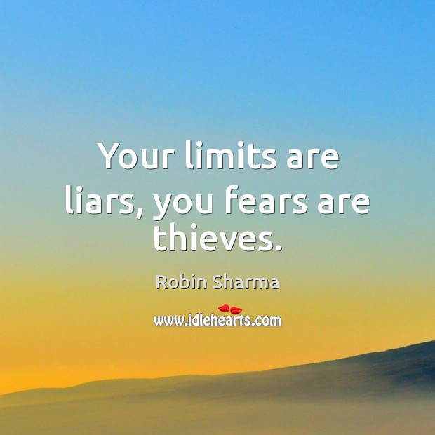 Your limits are liars, you fears are thieves. Robin Sharma Picture Quote