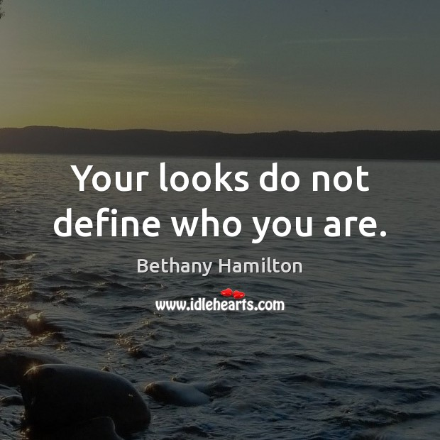 Your looks do not define who you are. Image