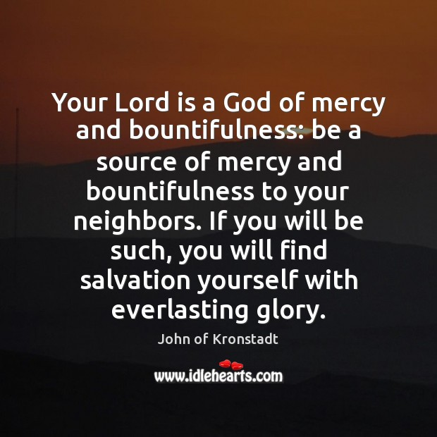 Your Lord is a God of mercy and bountifulness: be a source John of Kronstadt Picture Quote