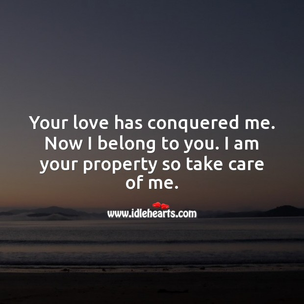 Image, Your love has conquered me. Now I belong to you. I am your property so take care of me.