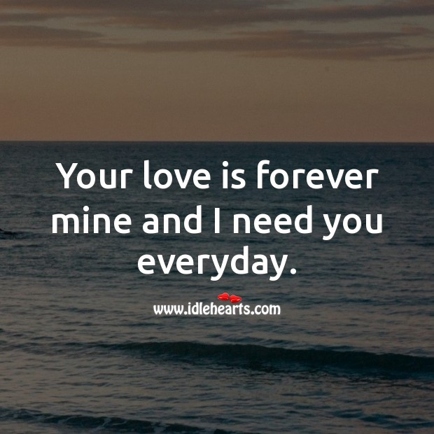 Your love is forever mine and I need you everyday. Love Quotes for Her Image