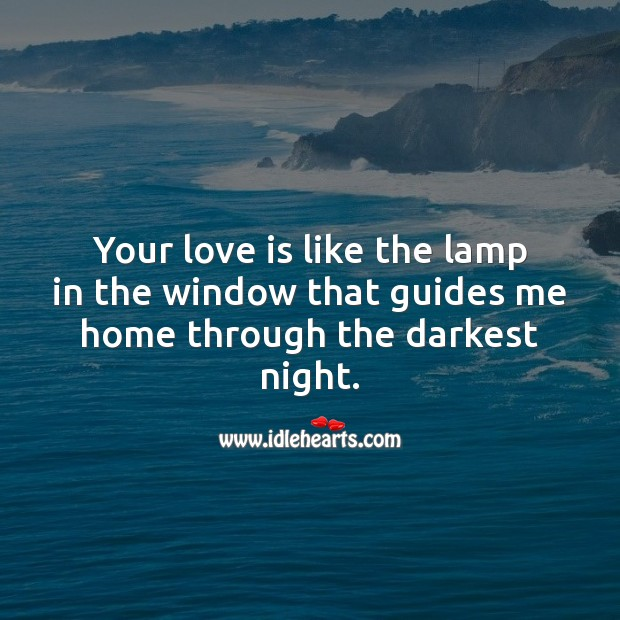 Your love is like the lamp in the window that guides me home through the darkest night. Love Quotes for Her Image