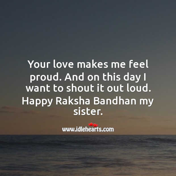 Your love makes me feel proud. And on this day I want to shout it out loud. Raksha Bandhan Quotes Image