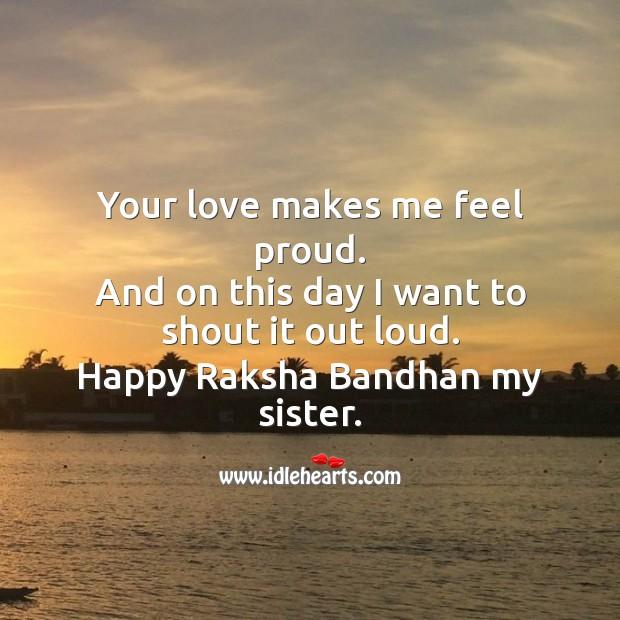Your love makes me feel proud. Raksha Bandhan Quotes Image