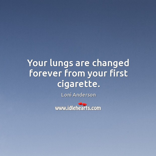 Your lungs are changed forever from your first cigarette. Image