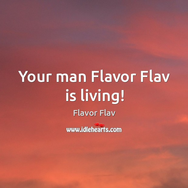Your man flavor flav is living! Image