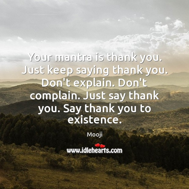Your mantra is thank you. Just keep saying thank you. Don't explain. Mooji Picture Quote