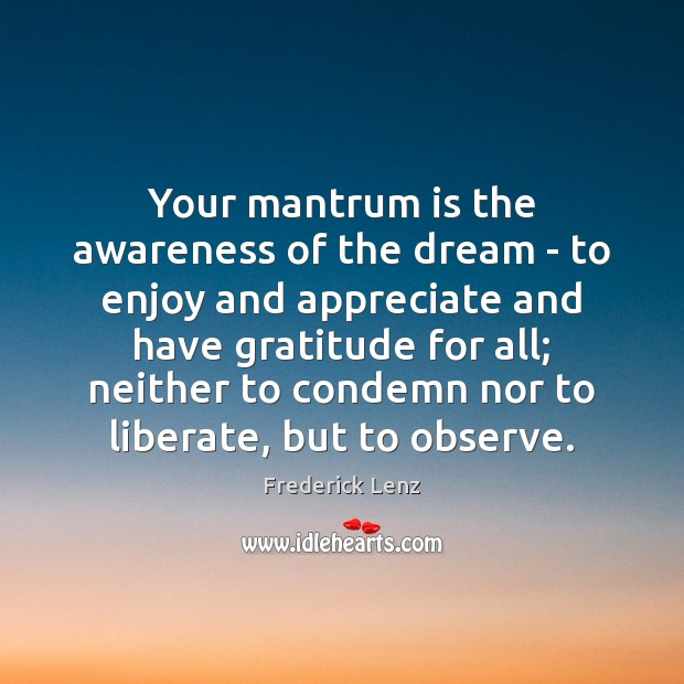 Your mantrum is the awareness of the dream – to enjoy and Liberate Quotes Image