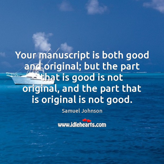 Your manuscript is both good and original; but the part that is Image