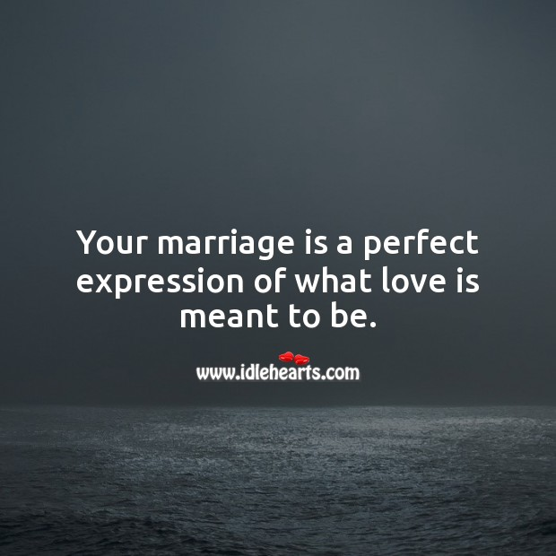 Your marriage is a perfect expression of what love is meant to be. Marriage Quotes Image