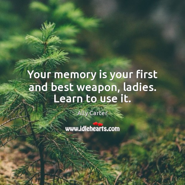 Image, Your memory is your first and best weapon, ladies. Learn to use it.