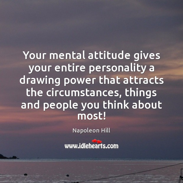 Your mental attitude gives your entire personality a drawing power that attracts Image