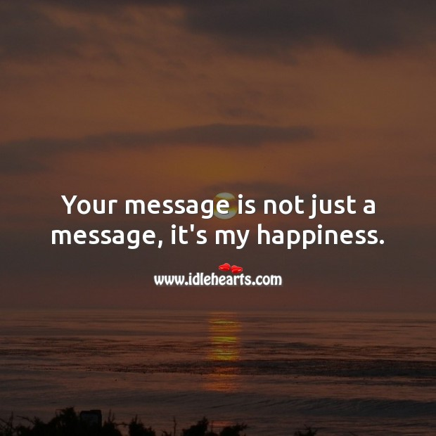 Your message is not just a message, it's my happiness. Cute Love Quotes Image