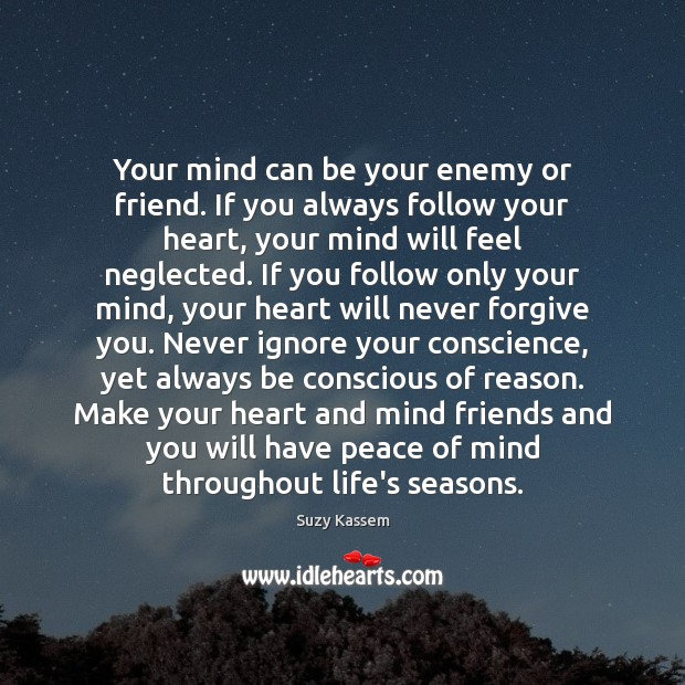 Your mind can be your enemy or friend. If you always follow Image