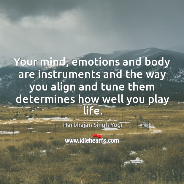 Your mind, emotions and body are instruments and the way you align Image