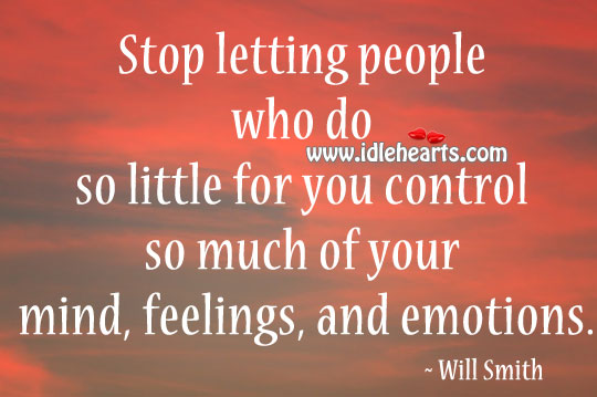 For you control so much of your mind, feelings, and emotions. Image