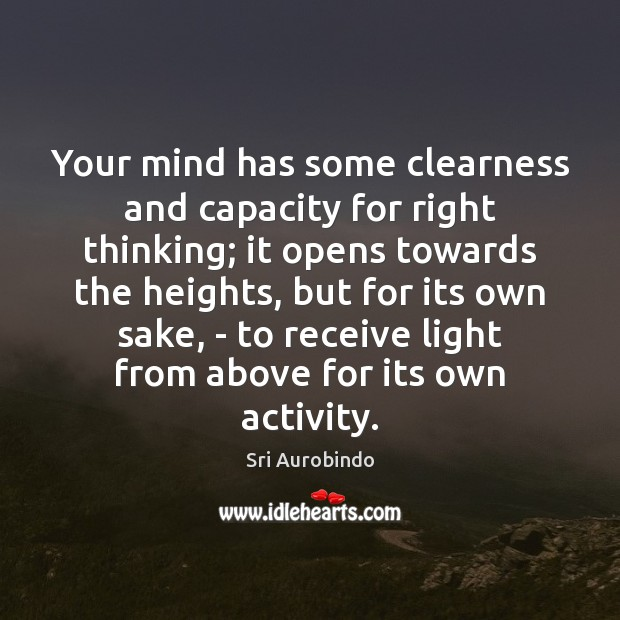 Your mind has some clearness and capacity for right thinking; it opens Sri Aurobindo Picture Quote
