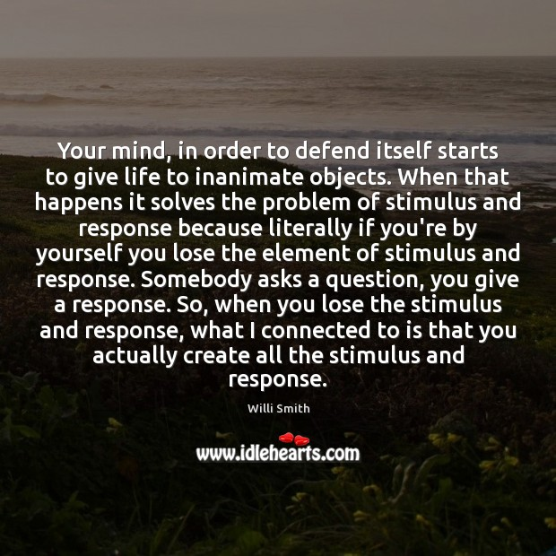 Your mind, in order to defend itself starts to give life to Image