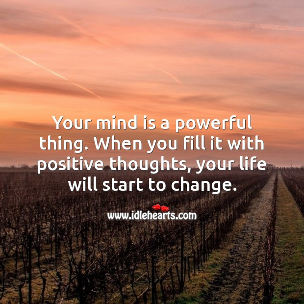Your mind is a powerful thing. Fill it with positive thoughts. Positive Attitude Quotes Image