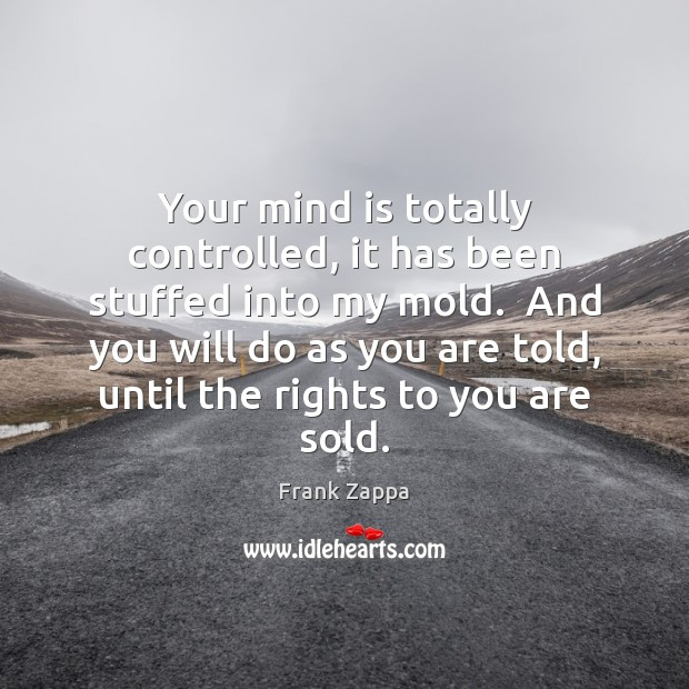 Image, Your mind is totally controlled, it has been stuffed into my mold.