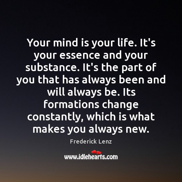 Image, Your mind is your life. It's your essence and your substance. It's