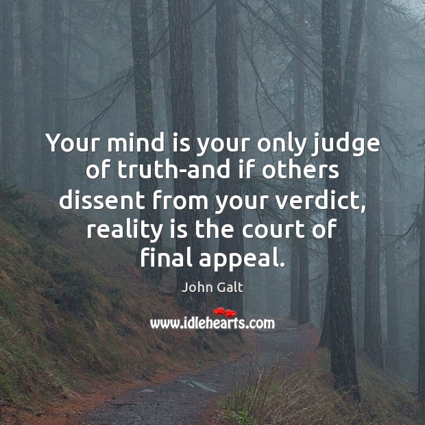 Image, Your mind is your only judge of truth-and if others dissent from