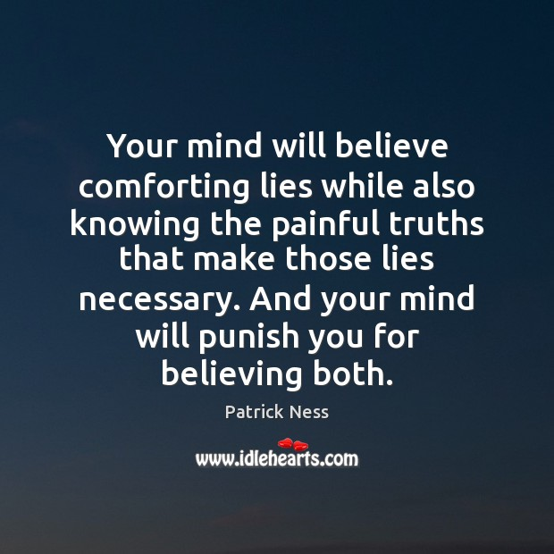 Image, Your mind will believe comforting lies while also knowing the painful truths