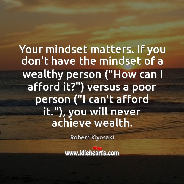 Image, Your mindset matters. If you don't have the mindset of a wealthy