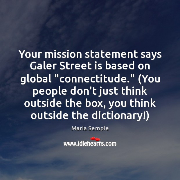 "Your mission statement says Galer Street is based on global ""connectitude."" (You Image"